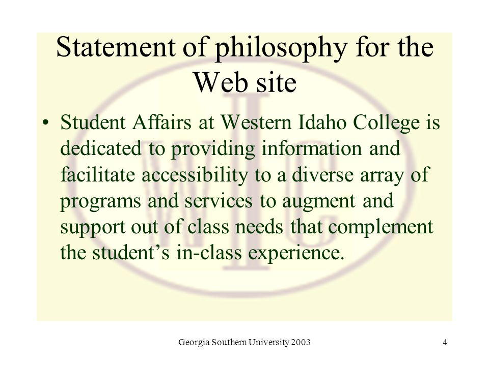 Georgia Southern University 20034 Statement of philosophy for the Web site Student Affairs at Western Idaho College is dedicated to providing informat