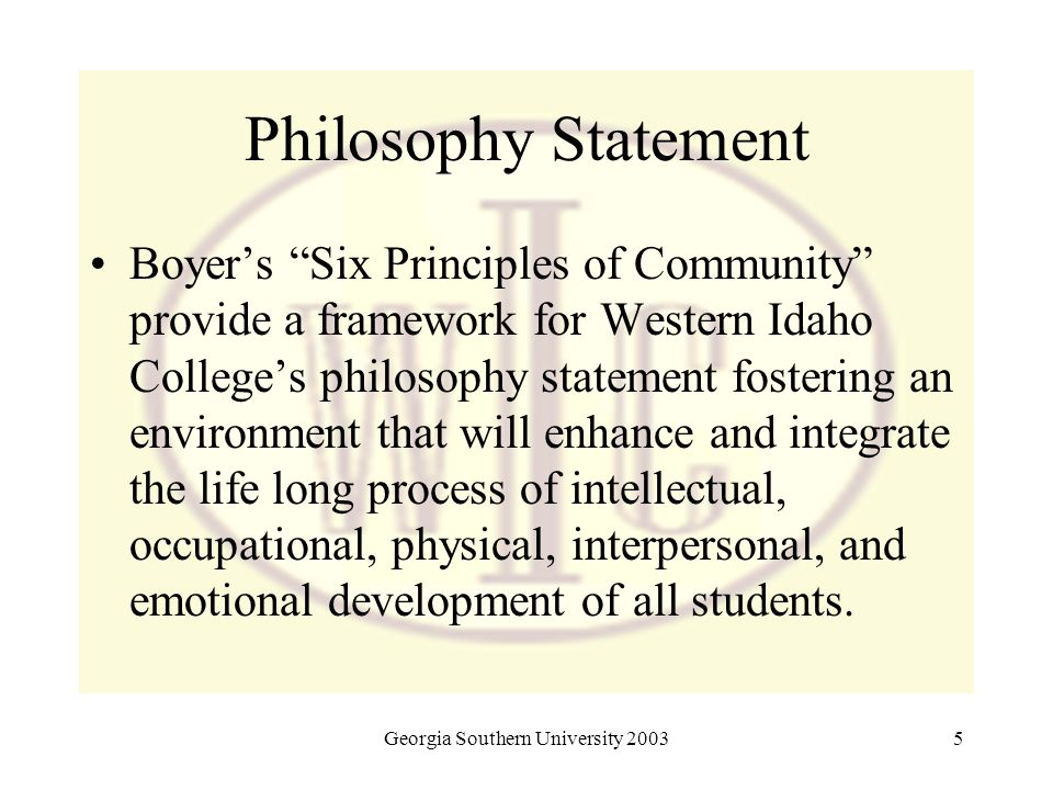 "Georgia Southern University 20035 Philosophy Statement Boyer's ""Six Principles of Community"" provide a framework for Western Idaho College's philosoph"