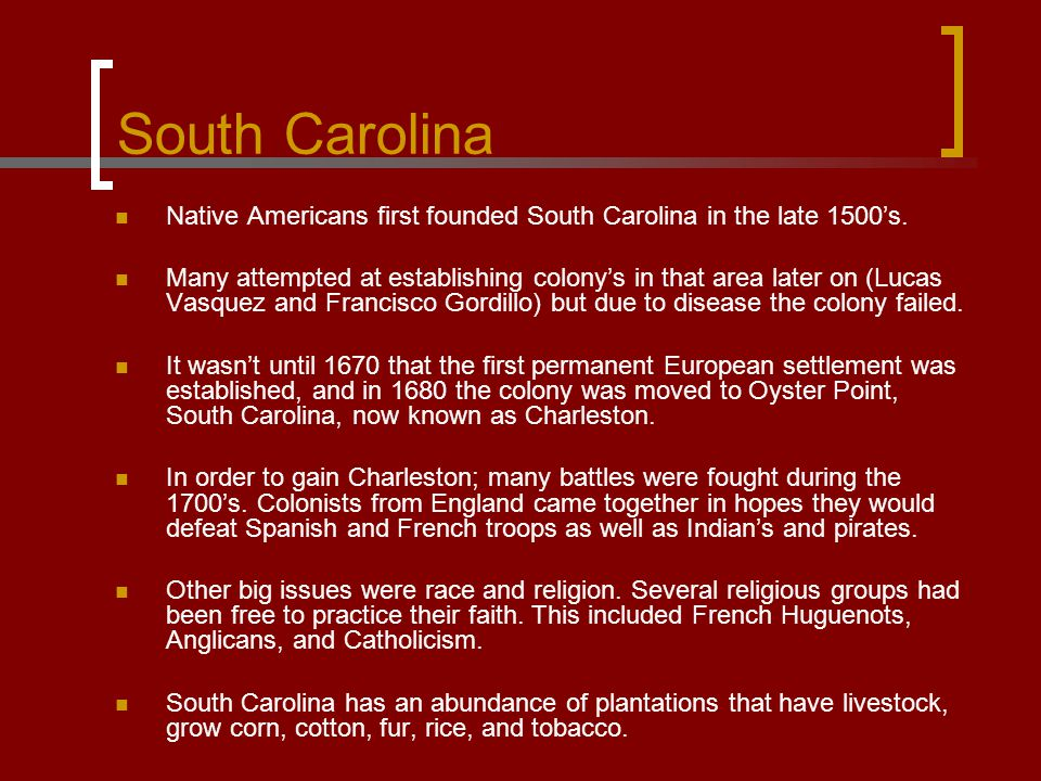 South Carolina Native Americans first founded South Carolina in the late 1500's.