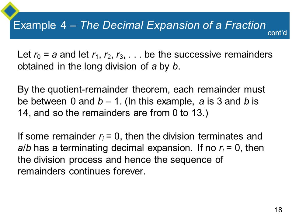 18 Example 4 – The Decimal Expansion of a Fraction Let r 0 = a and let r 1, r 2, r 3,... be the successive remainders obtained in the long division of