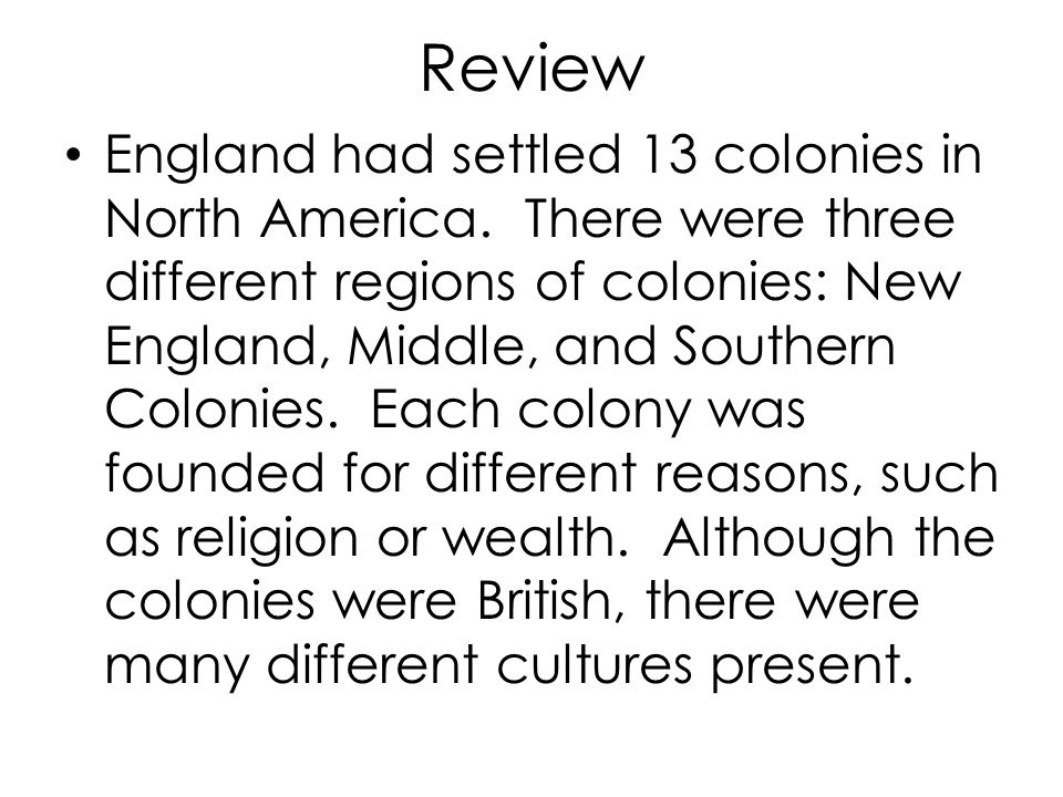 Separate Colonies The thirteen English colonies were all very different from one another in religion, manners, characters, political and financial interests, etc.