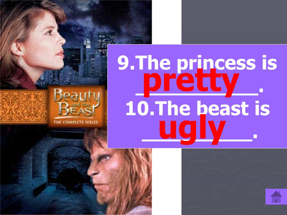 9.The princess is __________. 10.The beast is _________. ugly pretty