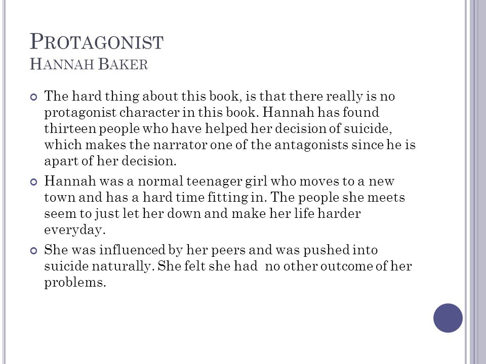 P ROTAGONIST H ANNAH B AKER The hard thing about this book, is that there really is no protagonist character in this book.
