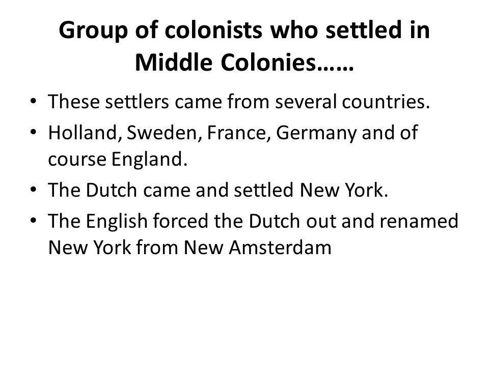 Group of colonists who settled in Middle Colonies…… These settlers came from several countries.