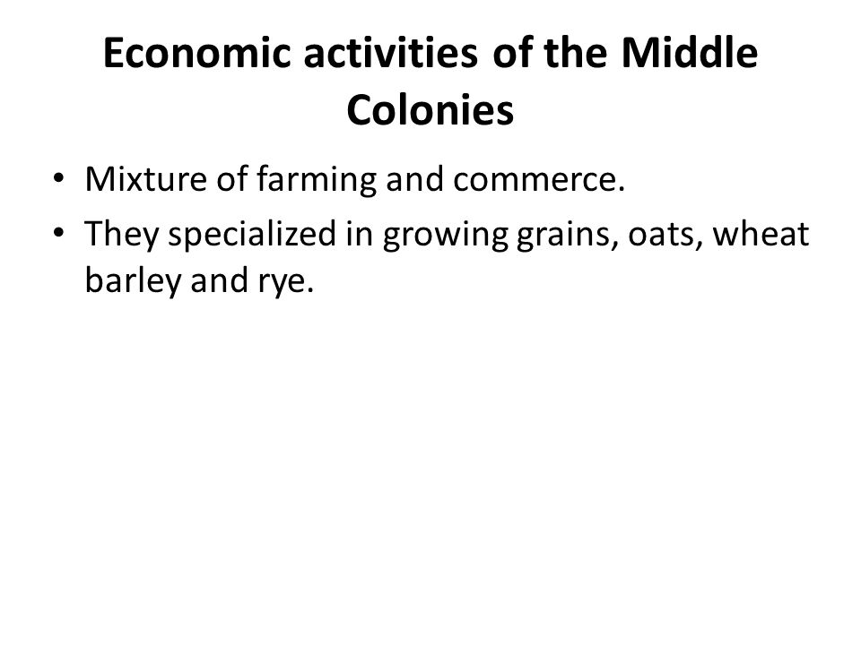 Economic activities of the Middle Colonies Mixture of farming and commerce.