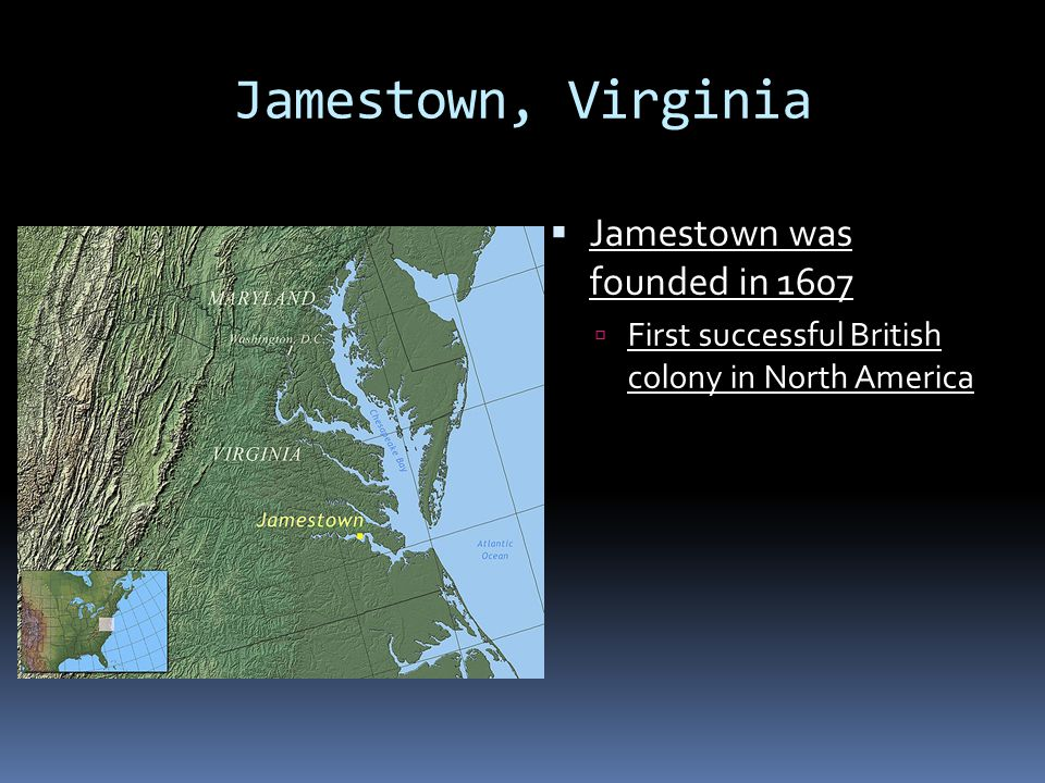 Jamestown, Virginia  Jamestown was founded in 1607  First successful British colony in North America