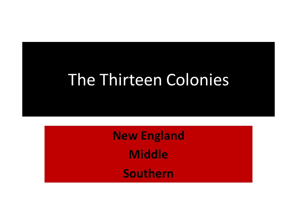 The Thirteen Colonies New England Middle Southern