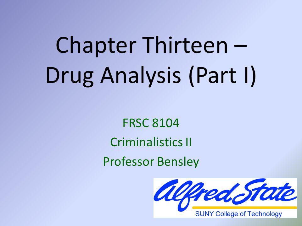 Chapter Thirteen – Drug Analysis (Part I) FRSC 8104 Criminalistics II Professor Bensley
