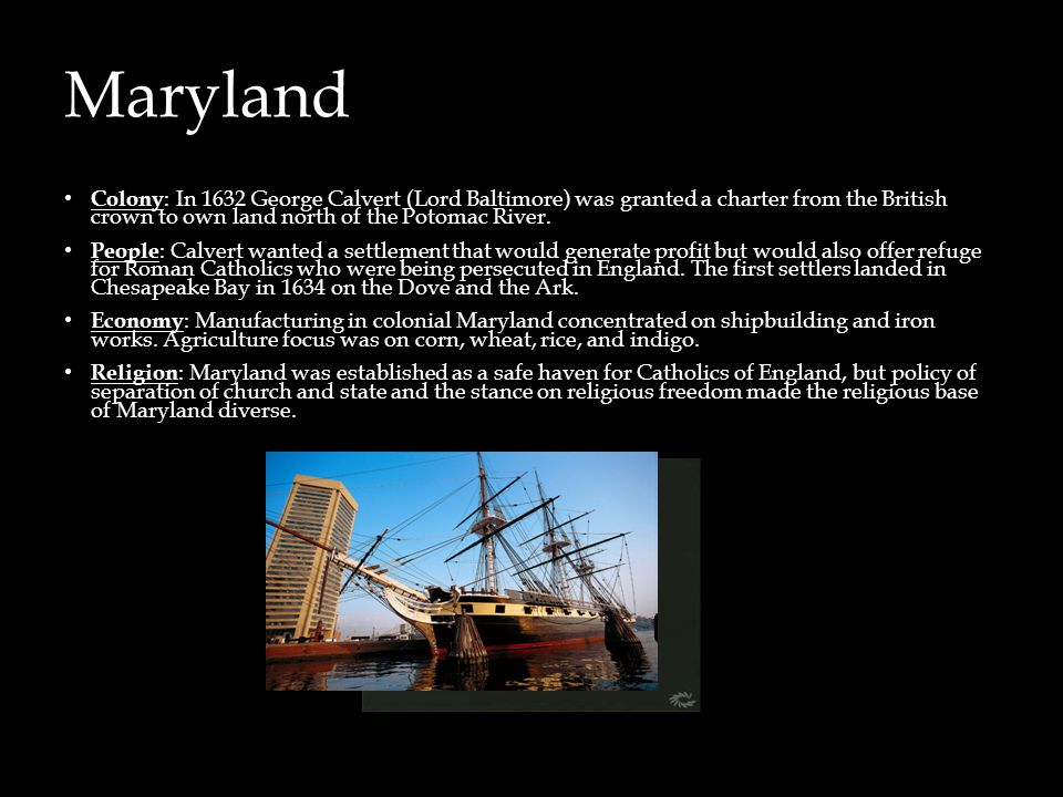 Maryland Colony : In 1632 George Calvert (Lord Baltimore) was granted a charter from the British crown to own land north of the Potomac River. People