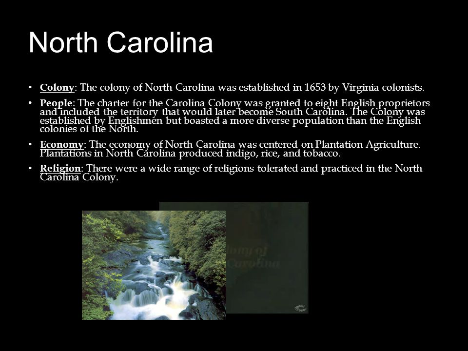 North Carolina Colony : The colony of North Carolina was established in 1653 by Virginia colonists. People : The charter for the Carolina Colony was g