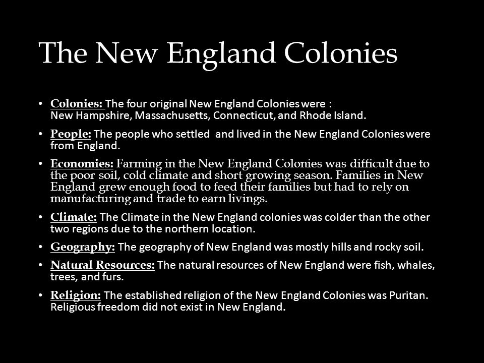 The New England Colonies Colonies: The four original New England Colonies were : New Hampshire, Massachusetts, Connecticut, and Rhode Island. People:
