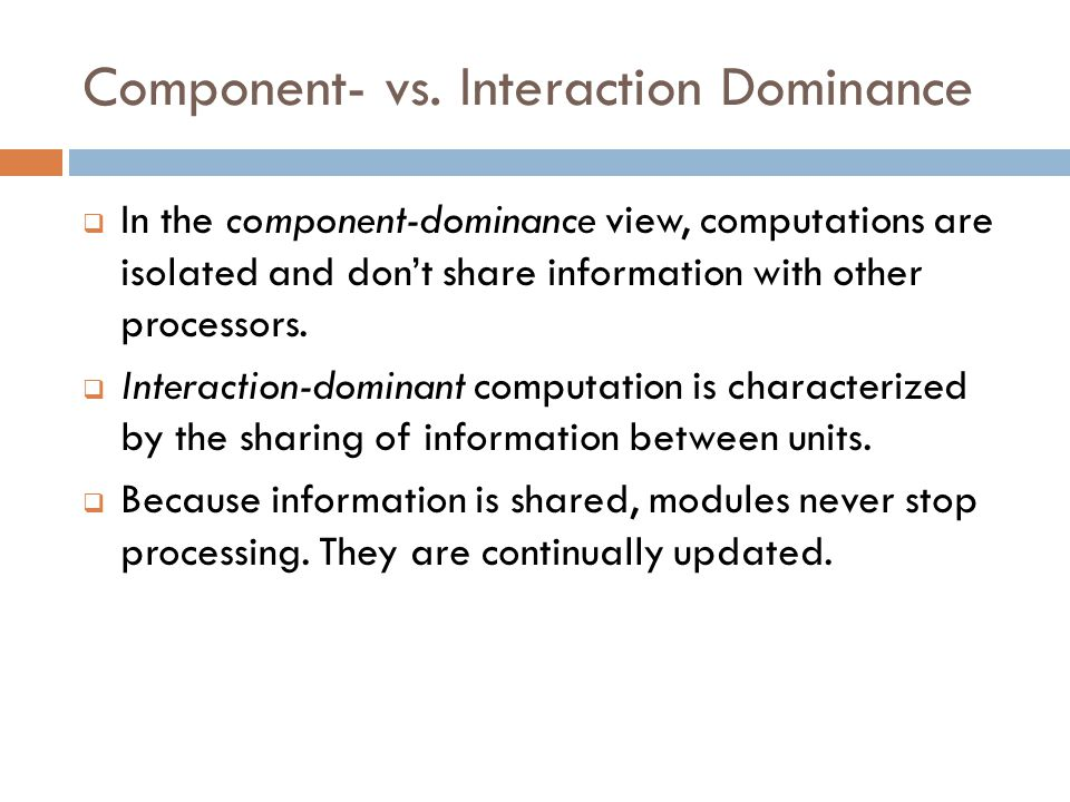 Component- vs. Interaction Dominance  In the component-dominance view, computations are isolated and don't share information with other processors. 