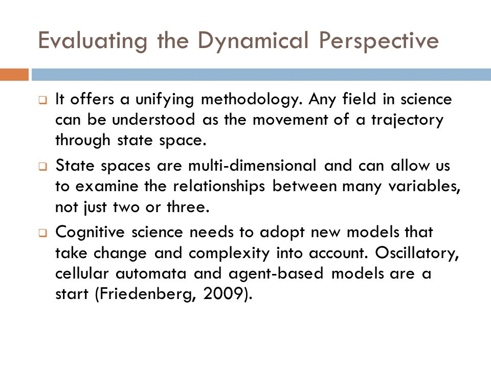 Evaluating the Dynamical Perspective  It offers a unifying methodology. Any field in science can be understood as the movement of a trajectory throug