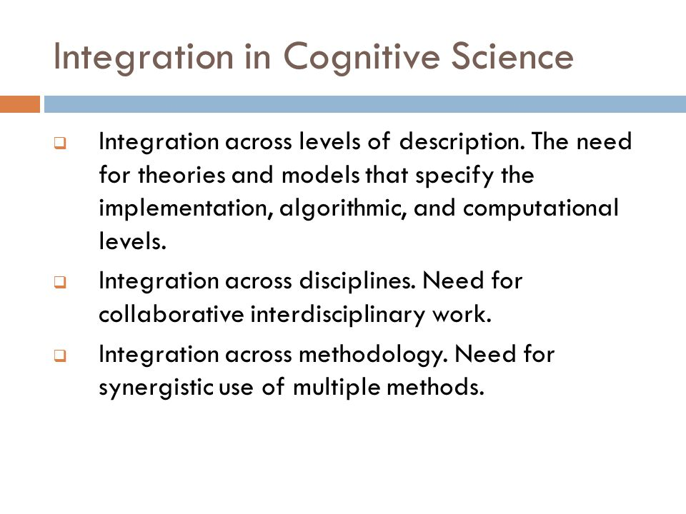 Integration in Cognitive Science  Integration across levels of description.