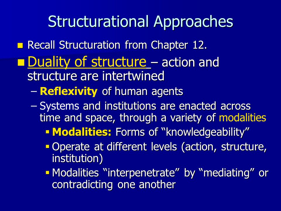Structurational Approaches Recall Structuration from Chapter 12. Recall Structuration from Chapter 12. – action and structure are intertwined Duality
