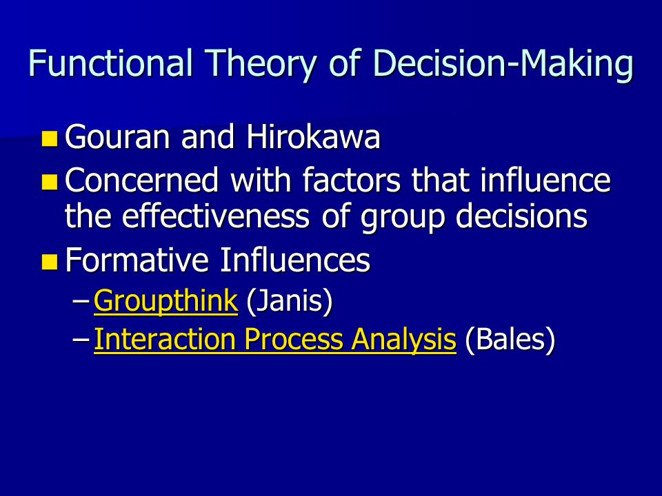 Functional Theory of Decision-Making Gouran and Hirokawa Gouran and Hirokawa Concerned with factors that influence the effectiveness of group decision