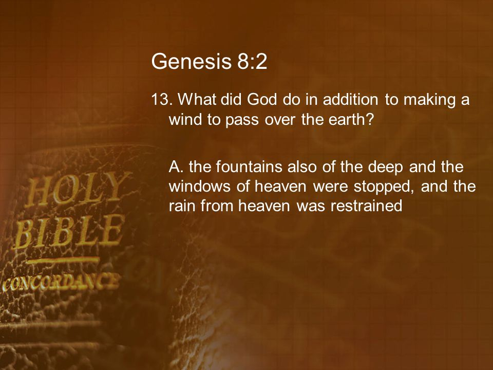 Genesis 8:2 13. What did God do in addition to making a wind to pass over the earth.