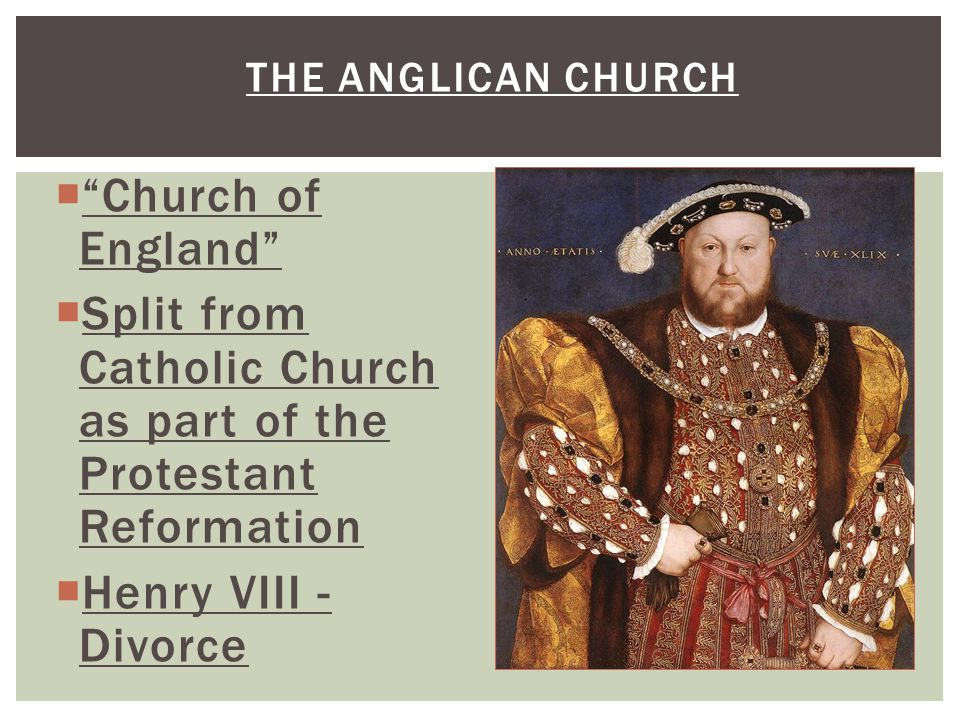 """THE ANGLICAN CHURCH  """"Church of England""""  Split from Catholic Church as part of the Protestant Reformation  Henry VIII - Divorce"""