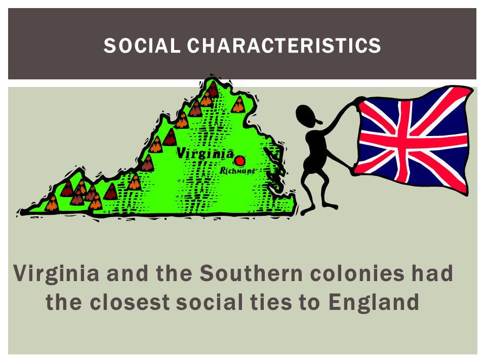 SOCIAL CHARACTERISTICS Virginia and the Southern colonies had the closest social ties to England