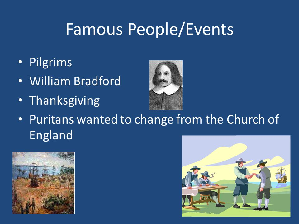 Famous People/Events Pilgrims William Bradford Thanksgiving Puritans wanted to change from the Church of England