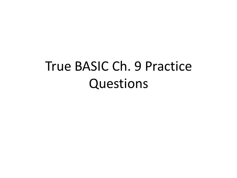 True BASIC Ch. 9 Practice Questions