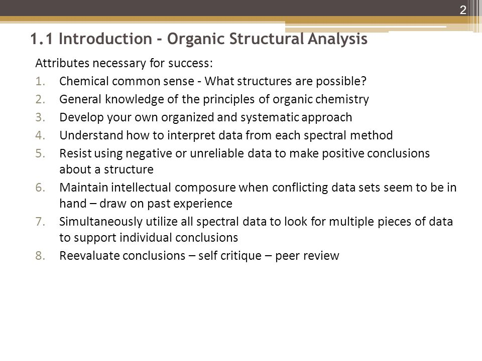 1.1 Introduction - Organic Structural Analysis Attributes necessary for success: 1.Chemical common sense - What structures are possible.