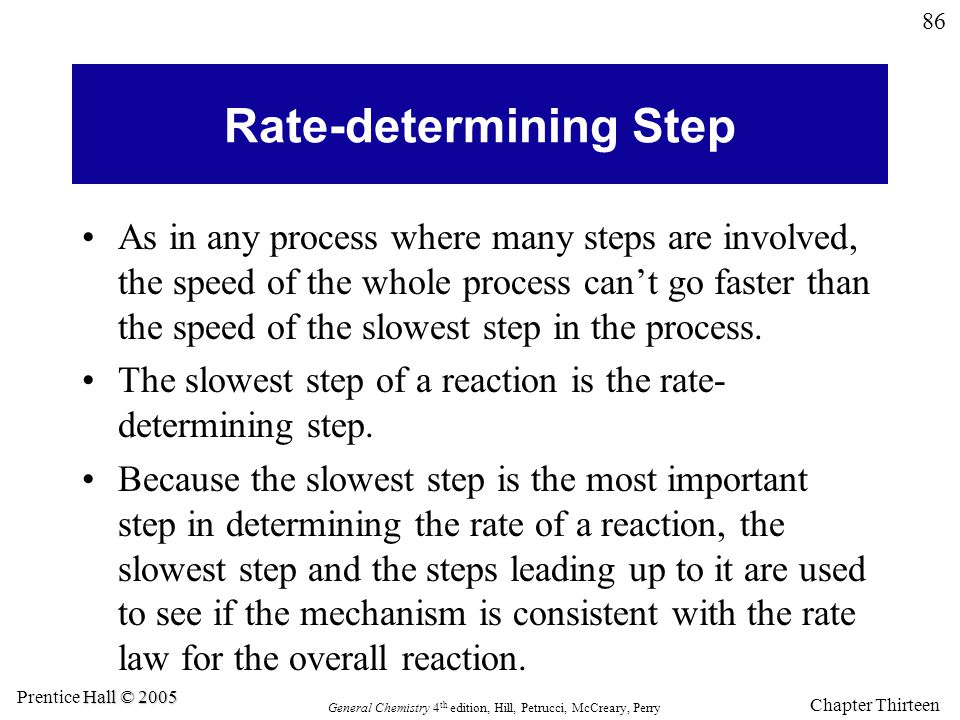 86 General Chemistry 4 th edition, Hill, Petrucci, McCreary, Perry Hall © 2005 Prentice Hall © 2005 Chapter Thirteen Rate-determining Step As in any p