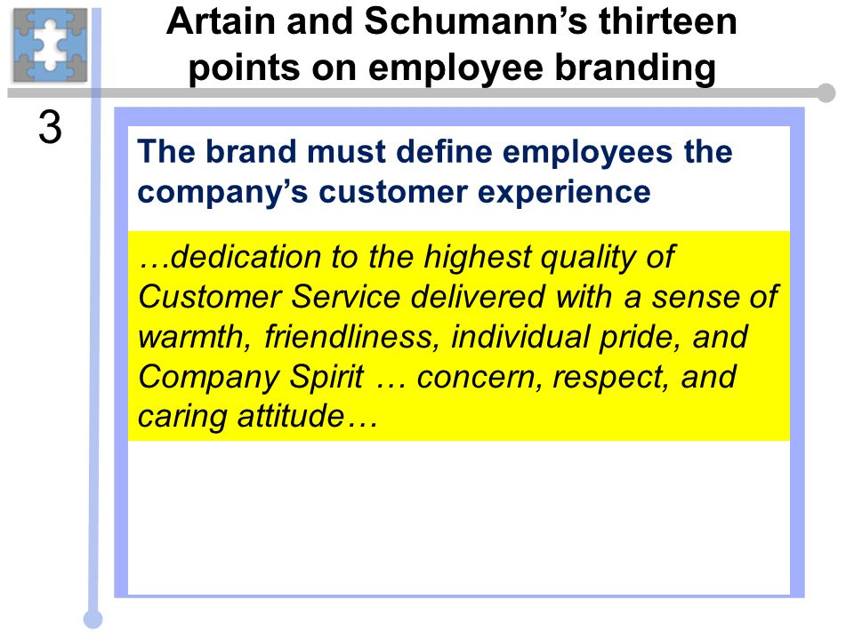 Artain and Schumann's thirteen points on employee branding The brand must define employees the company's customer experience 3 …dedication to the high