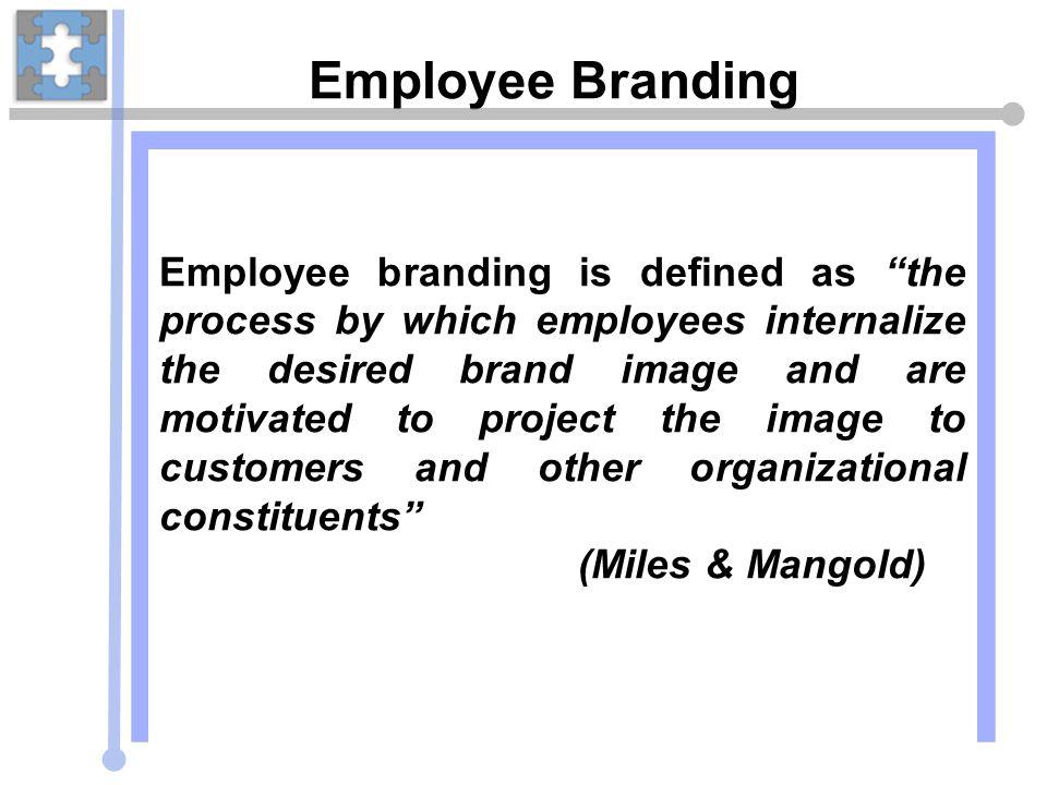 Artain and Schumann's thirteen points on employee branding The brand must define what the organization believes in 9