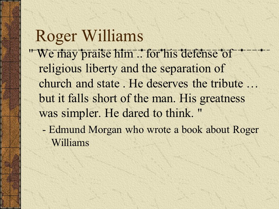 """Roger Williams Bought land from the Native Americans to start the colony Narranganset Indians helped him when he was banished Based on """"freedom of con"""
