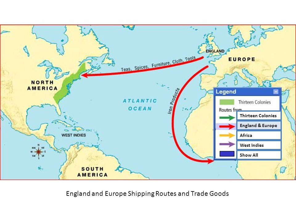 England and Europe Shipping Routes and Trade Goods Thirteen Colonies England & Europe Africa West Indies Show All