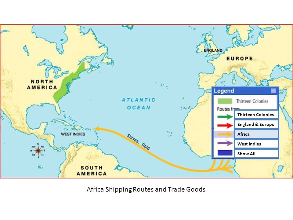 Africa Shipping Routes and Trade Goods Thirteen Colonies England & Europe Africa West Indies Show All