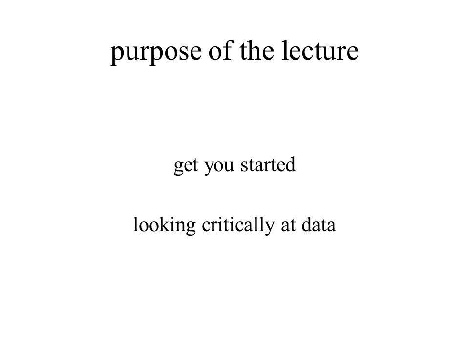 purpose of the lecture get you started looking critically at data