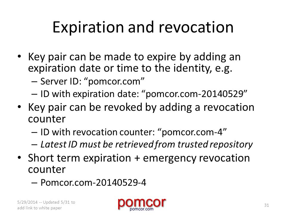 Expiration and revocation Key pair can be made to expire by adding an expiration date or time to the identity, e.g.