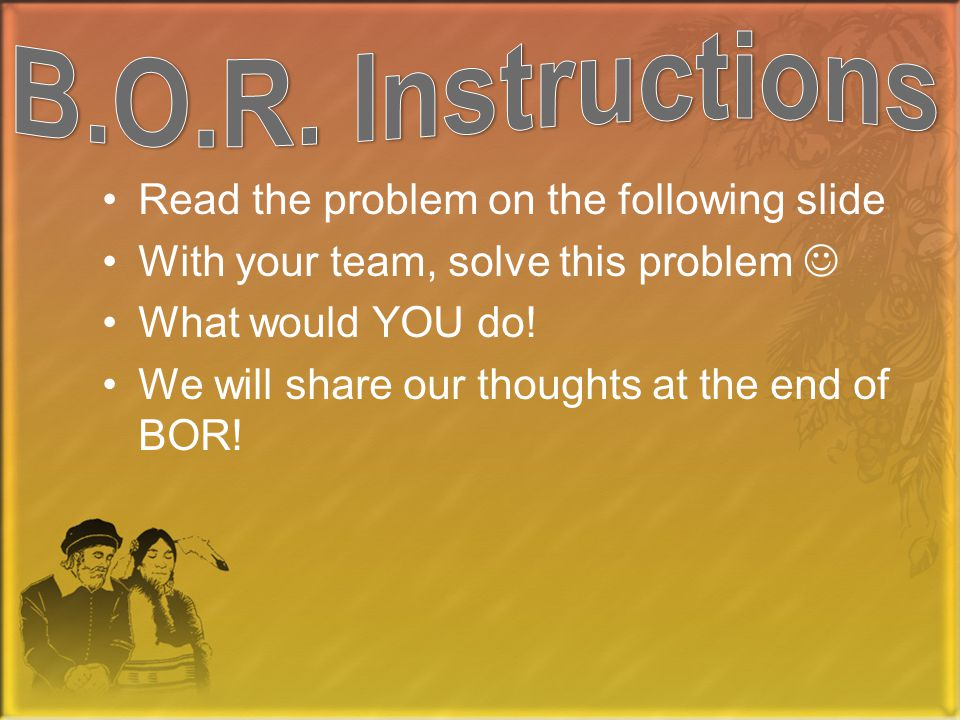 Read the problem on the following slide With your team, solve this problem What would YOU do.