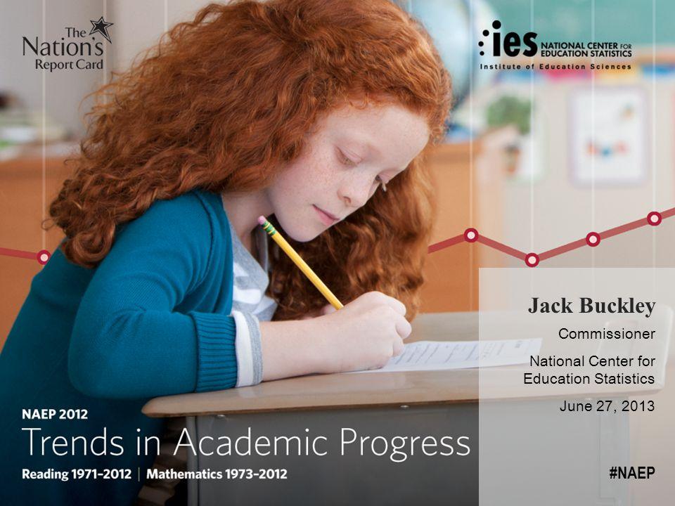 Jack Buckley Commissioner National Center for Education Statistics June 27, 2013 #NAEP
