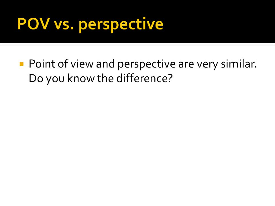  Point of view and perspective are very similar. Do you know the difference