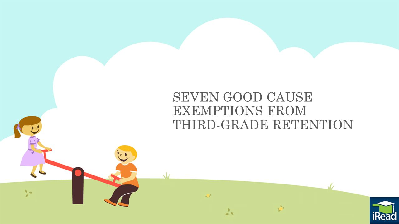 SEVEN GOOD CAUSE EXEMPTIONS FROM THIRD-GRADE RETENTION
