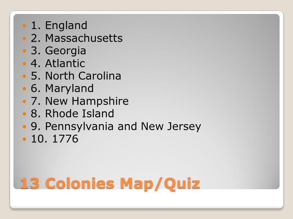 13 Colonies Map/Quiz 1. England 2. Massachusetts 3.