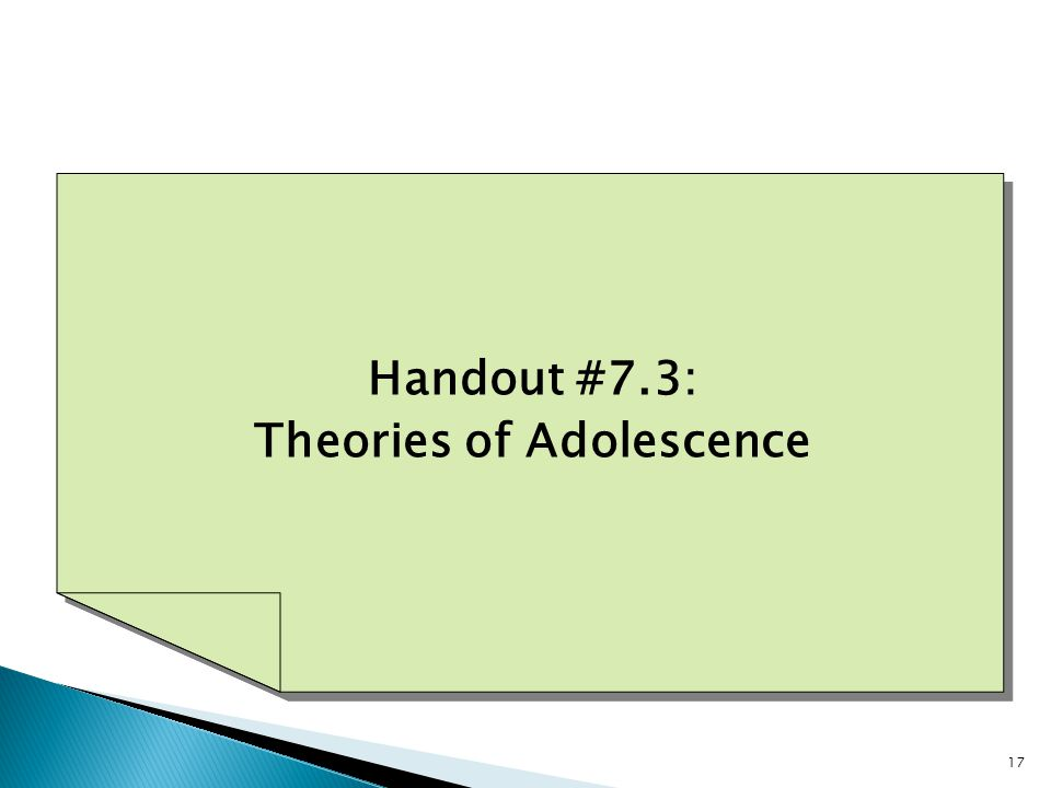 17 Handout #7.3: Theories of Adolescence Handout #7.3: Theories of Adolescence