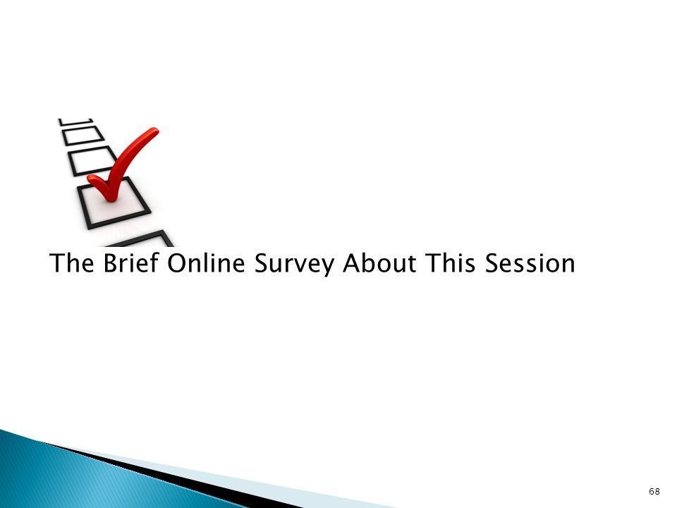 The Brief Online Survey About This Session 68