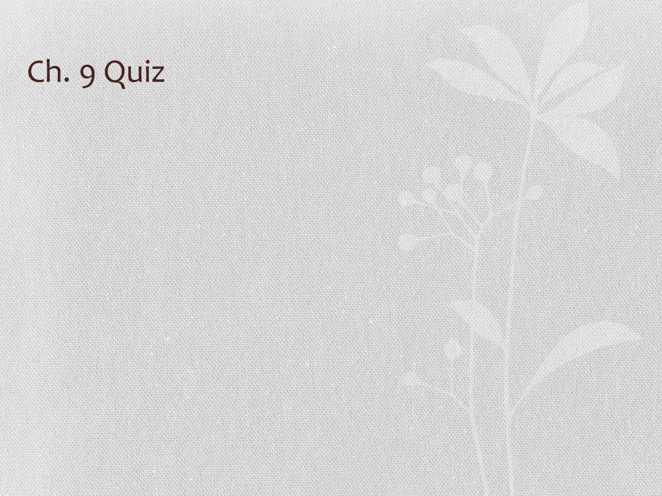 Ch. 9 Quiz