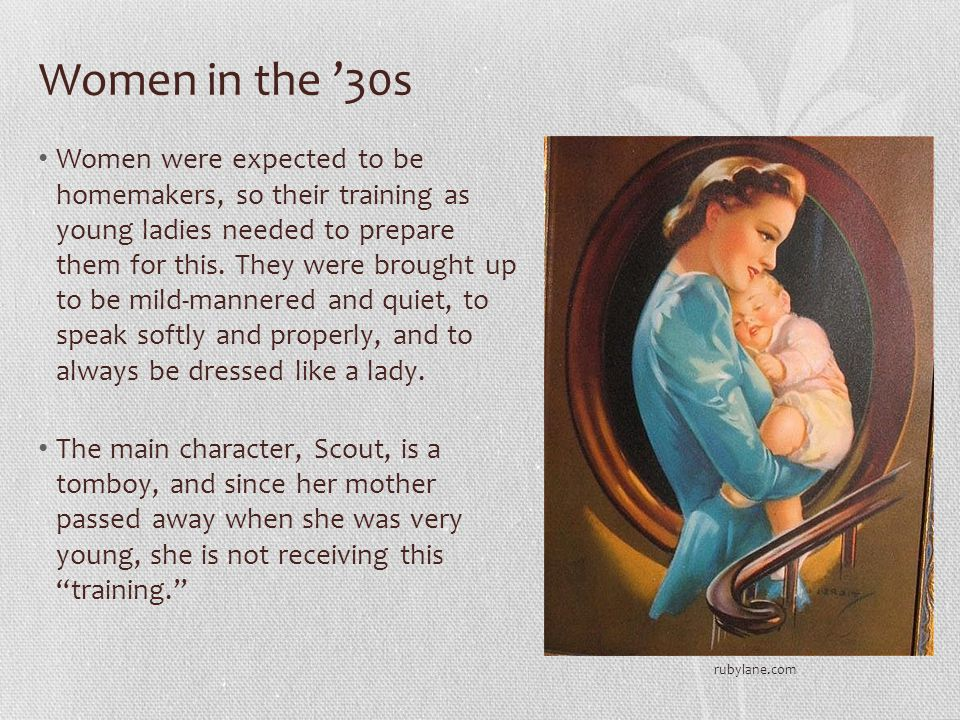Women in the '30s Women were expected to be homemakers, so their training as young ladies needed to prepare them for this.