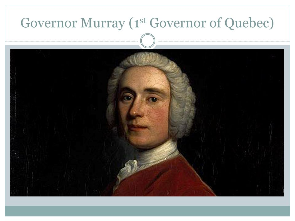 Governor Murray (1 st Governor of Quebec)