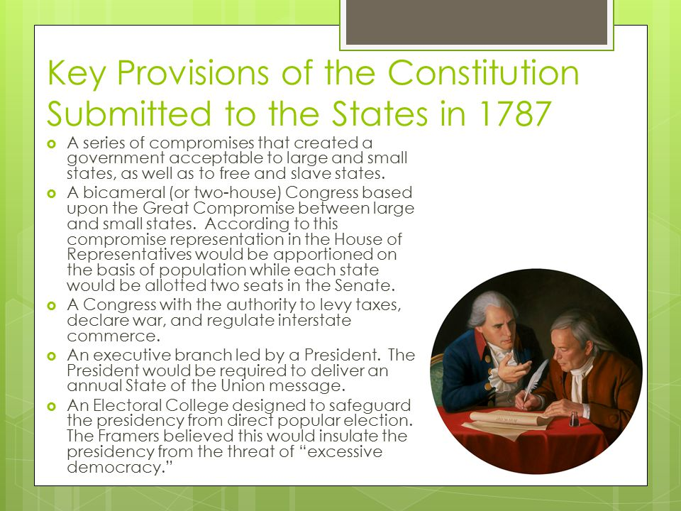 Key Provisions of the Constitution Submitted to the States in 1787  A series of compromises that created a government acceptable to large and small s
