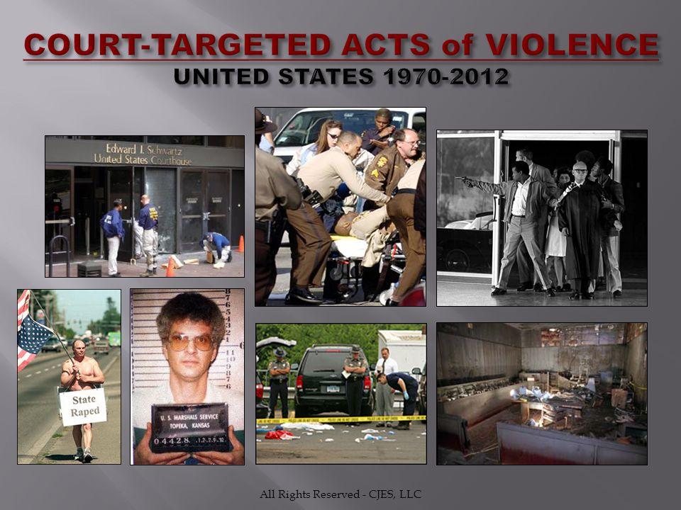 COURT-TARGETED ACTS of VIOLENCE UNITED STATES 1970-2012 All Rights Reserved - CJES, LLC