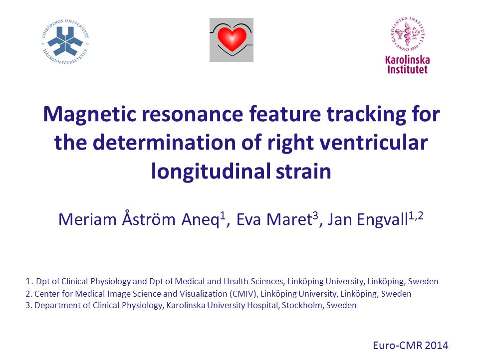 Magnetic resonance feature tracking for the determination of right ventricular longitudinal strain Meriam Åström Aneq 1, Eva Maret 3, Jan Engvall 1,2 1.