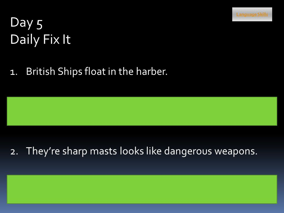 Language Skills Day 5 Daily Fix It 1.British Ships float in the harber.