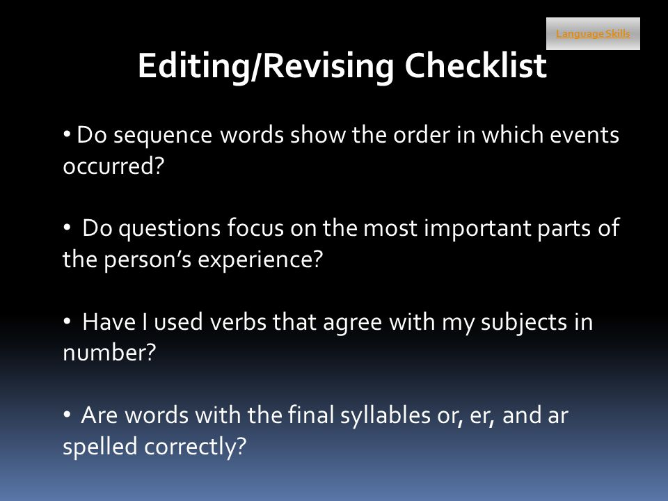Language Skills Editing/Revising Checklist Do sequence words show the order in which events occurred.