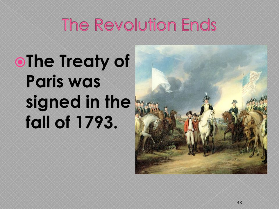  The Treaty of Paris was signed in the fall of 1793. 43
